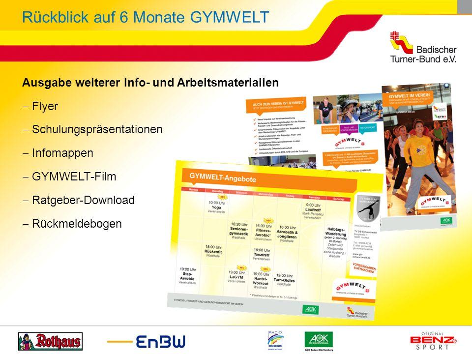 Ausgabe weiterer Info- und Arbeitsmaterialien Flyer Schulungspräsentationen Infomappen GYMWELT-Film Ratgeber-Download Rückmeldebogen Rückblick auf 6 M