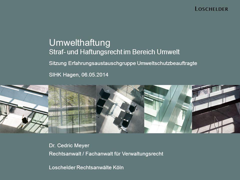 L OSCHELDER Umwelthaftung Straf- und Haftungsrecht im Bereich Umwelt Sitzung Erfahrungsaustauschgruppe Umweltschutzbeauftragte SIHK Hagen, 06.05.2014