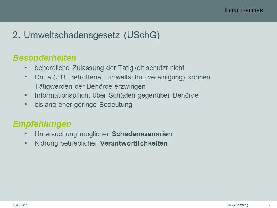 L OSCHELDER 06.05.2014Umwelthaftung7 2.Umweltschadensgesetz (USchG) Besonderheiten behördliche Zulassung der Tätigkeit schützt nicht Dritte (z.B. Betr