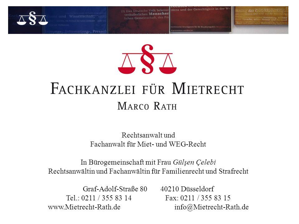 Rechtsanwalt und Fachanwalt für Miet- und WEG-Recht In Bürogemeinschaft mit Frau Gülşen Çelebi Rechtsanwältin und Fachanwältin für Familienrecht und Strafrecht Graf-Adolf-Straße 80 40210 Düsseldorf Tel.: 0211 / 355 83 14 Fax: 0211 / 355 83 15 www.Mietrecht-Rath.de info@Mietrecht-Rath.de