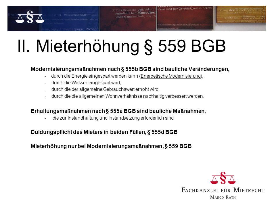 II. Mieterhöhung § 559 BGB Modernisierungsmaßnahmen nach § 555b BGB sind bauliche Veränderungen, - durch die Energie eingespart werden kann (Energetis