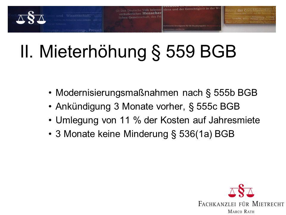 II. Mieterhöhung § 559 BGB Modernisierungsmaßnahmen nach § 555b BGB Ankündigung 3 Monate vorher, § 555c BGB Umlegung von 11 % der Kosten auf Jahresmie