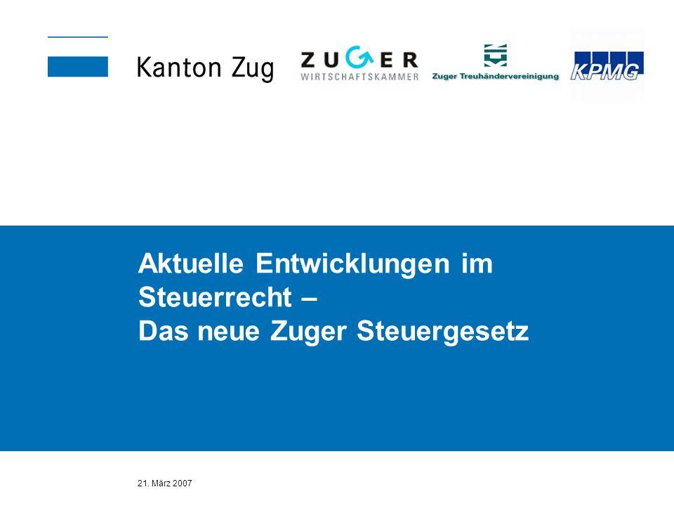 21.März 2007 Seite 32 Revidiertes Steuergesetz des Kantons Zug (ab 1.