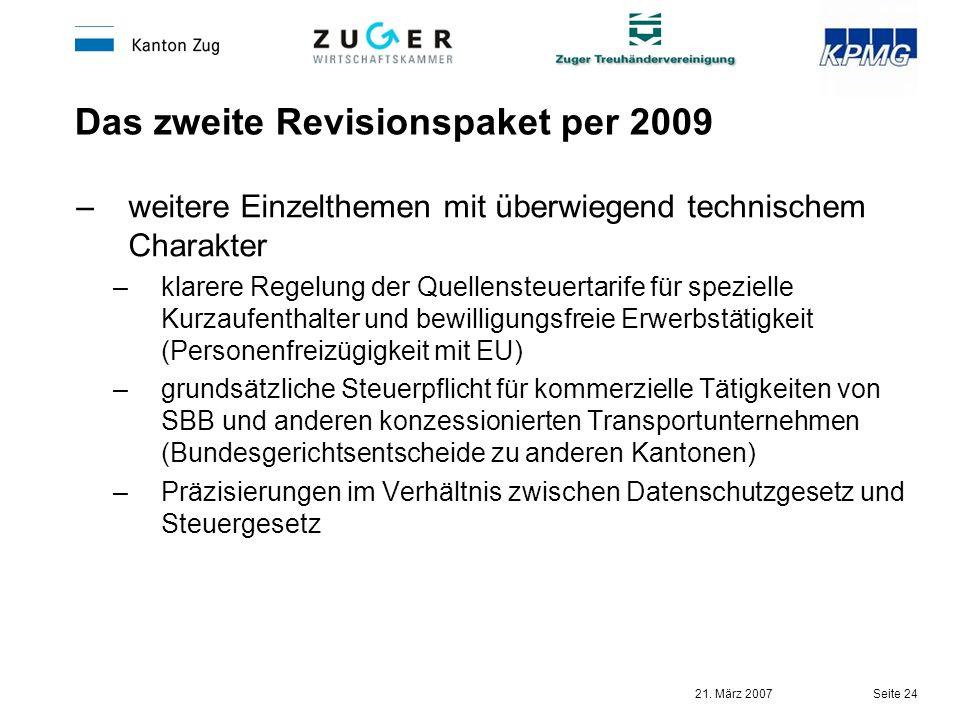 21. März 2007 Seite 24 Das zweite Revisionspaket per 2009 –weitere Einzelthemen mit überwiegend technischem Charakter –klarere Regelung der Quellenste