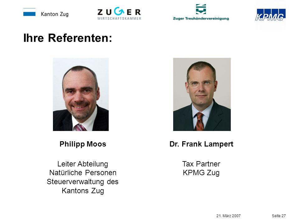 21. März 2007 Seite 27 Dr. Frank Lampert Tax Partner KPMG Zug Philipp Moos Leiter Abteilung Natürliche Personen Steuerverwaltung des Kantons Zug Ihre