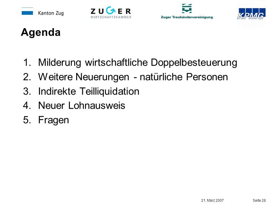 21. März 2007 Seite 28 Agenda 1.Milderung wirtschaftliche Doppelbesteuerung 2.Weitere Neuerungen - natürliche Personen 3.Indirekte Teilliquidation 4.N