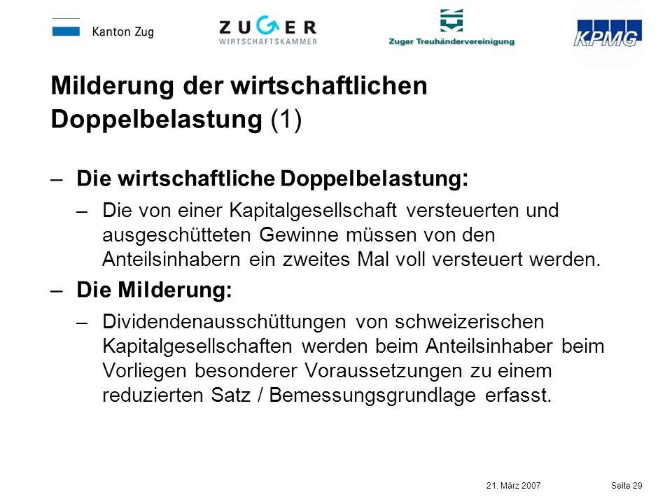 21. März 2007 Seite 29 Milderung der wirtschaftlichen Doppelbelastung (1) –Die wirtschaftliche Doppelbelastung : –Die von einer Kapitalgesellschaft ve