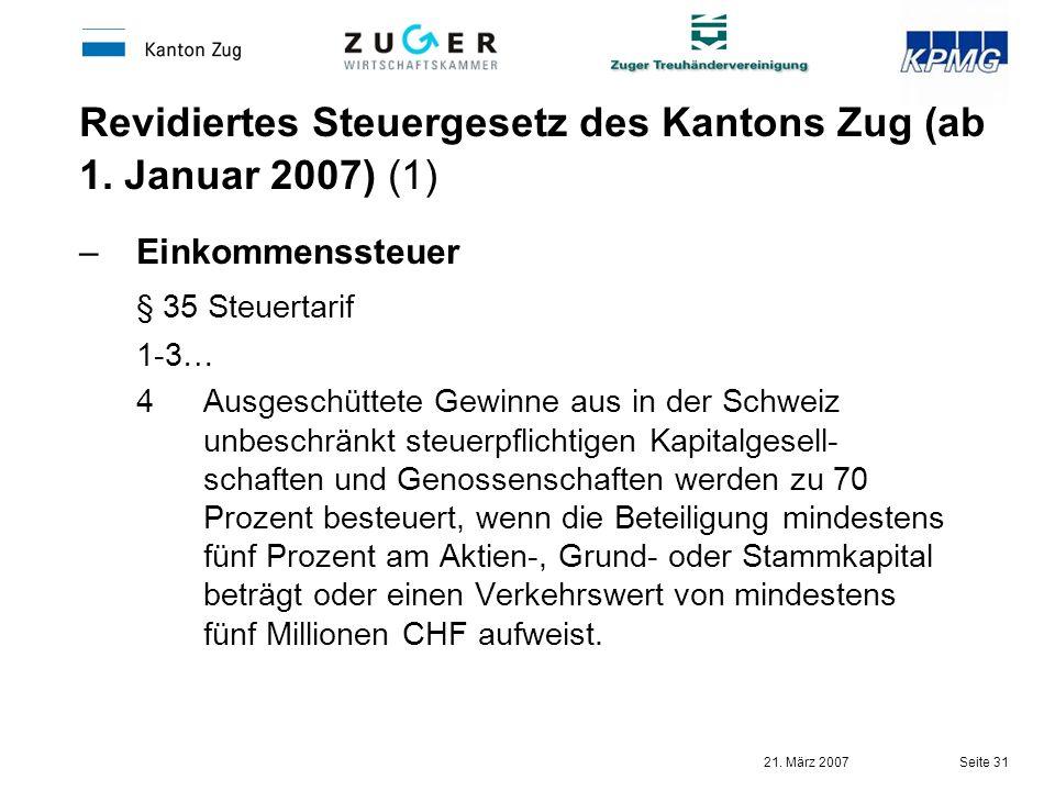 21. März 2007 Seite 31 Revidiertes Steuergesetz des Kantons Zug (ab 1. Januar 2007) (1) –Einkommenssteuer § 35 Steuertarif 1-3… 4Ausgeschüttete Gewinn