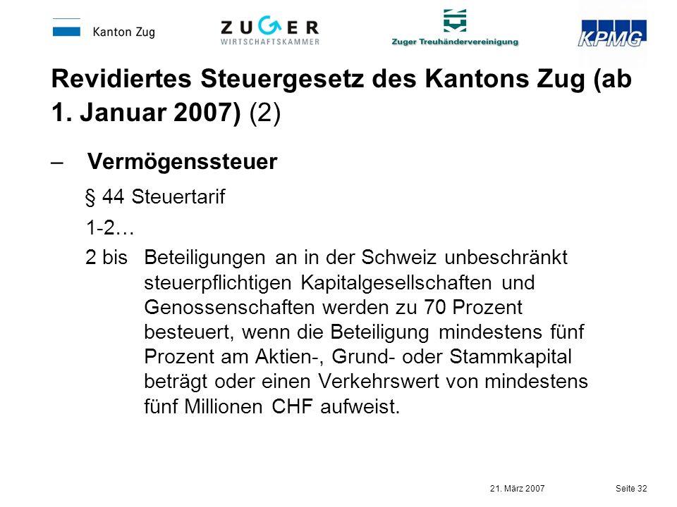 21. März 2007 Seite 32 Revidiertes Steuergesetz des Kantons Zug (ab 1. Januar 2007) (2) –Vermögenssteuer § 44 Steuertarif 1-2… 2 bisBeteiligungen an i
