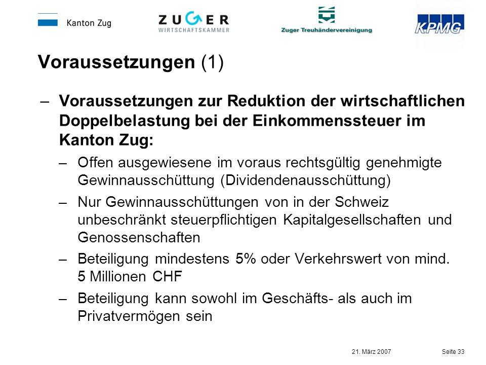 21. März 2007 Seite 33 Voraussetzungen (1) –Voraussetzungen zur Reduktion der wirtschaftlichen Doppelbelastung bei der Einkommenssteuer im Kanton Zug: