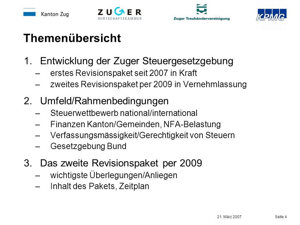 21. März 2007 Seite 4 Themenübersicht 1.Entwicklung der Zuger Steuergesetzgebung –erstes Revisionspaket seit 2007 in Kraft –zweites Revisionspaket per