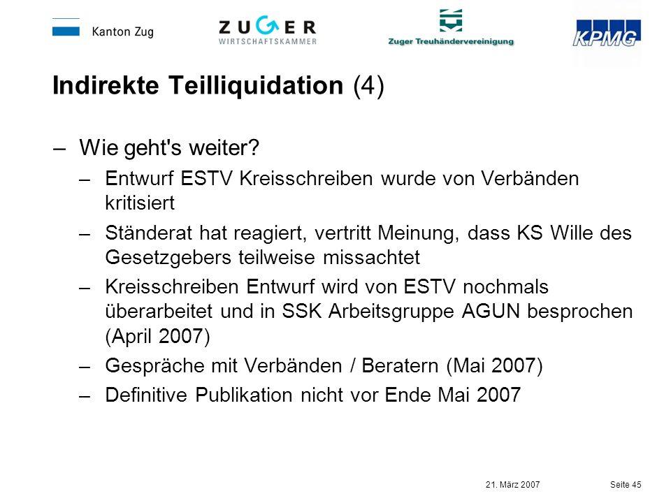 21. März 2007 Seite 45 Indirekte Teilliquidation (4) –Wie geht's weiter? –Entwurf ESTV Kreisschreiben wurde von Verbänden kritisiert –Ständerat hat re