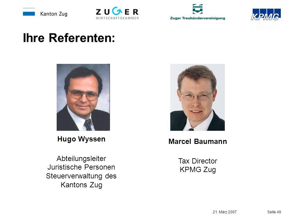 21. März 2007 Seite 49 Marcel Baumann Tax Director KPMG Zug Hugo Wyssen Abteilungsleiter Juristische Personen Steuerverwaltung des Kantons Zug Ihre Re