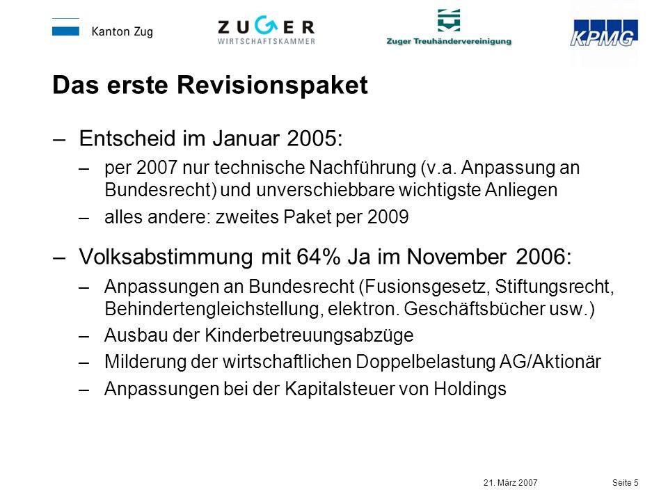 21. März 2007 Seite 5 Das erste Revisionspaket –Entscheid im Januar 2005: –per 2007 nur technische Nachführung (v.a. Anpassung an Bundesrecht) und unv