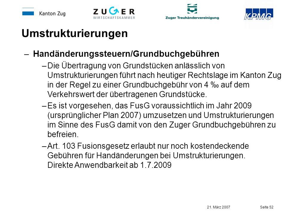 21. März 2007 Seite 52 –Handänderungssteuern/Grundbuchgebühren –Die Übertragung von Grundstücken anlässlich von Umstrukturierungen führt nach heutiger