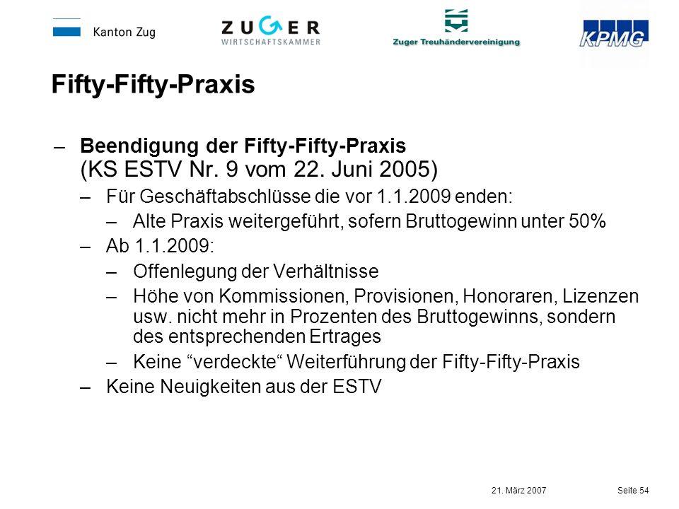 21. März 2007 Seite 54 Fifty-Fifty-Praxis –Beendigung der Fifty-Fifty-Praxis (KS ESTV Nr. 9 vom 22. Juni 2005) –Für Geschäftabschlüsse die vor 1.1.200