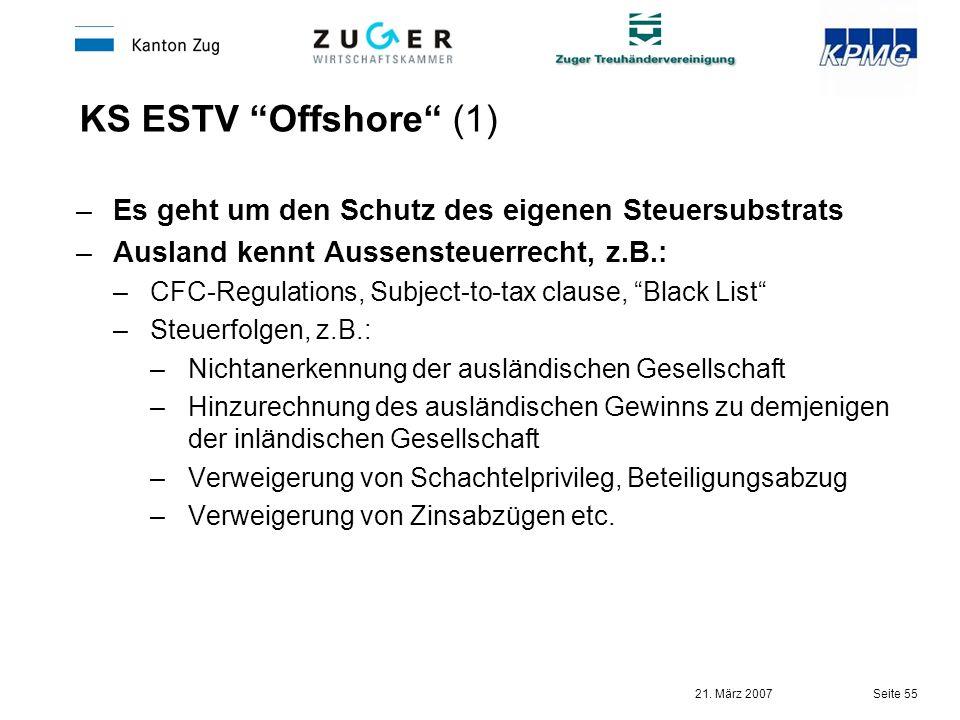 21. März 2007 Seite 55 KS ESTV Offshore (1) –Es geht um den Schutz des eigenen Steuersubstrats –Ausland kennt Aussensteuerrecht, z.B.: –CFC-Regulation
