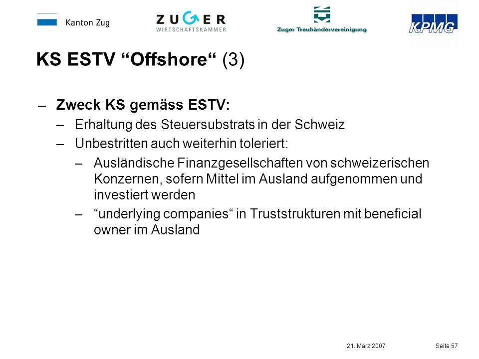 21. März 2007 Seite 57 KS ESTV Offshore (3) –Zweck KS gemäss ESTV: –Erhaltung des Steuersubstrats in der Schweiz –Unbestritten auch weiterhin tolerier
