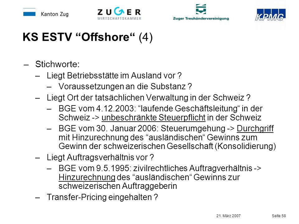 21. März 2007 Seite 58 KS ESTV Offshore (4) –Stichworte: –Liegt Betriebsstätte im Ausland vor ? –Voraussetzungen an die Substanz ? –Liegt Ort der tats
