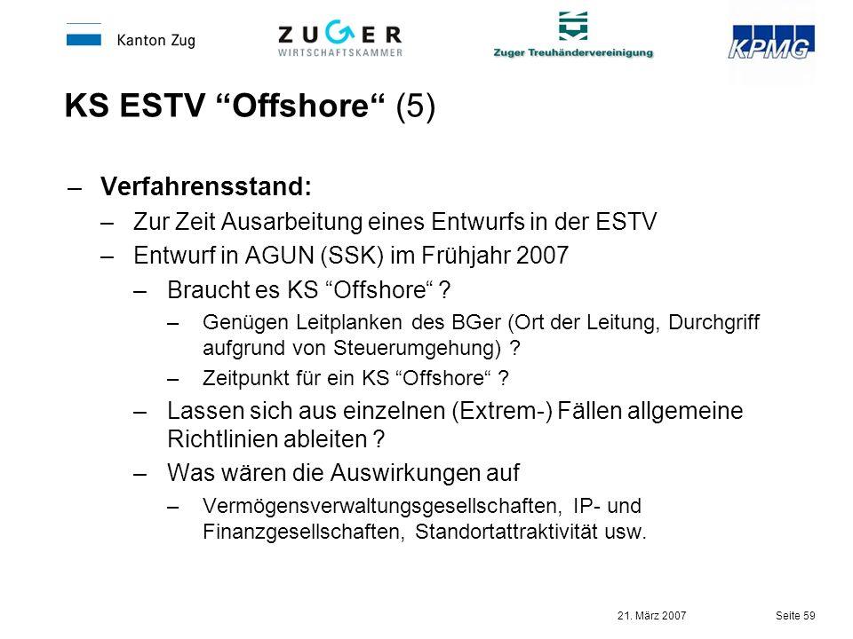21. März 2007 Seite 59 KS ESTV Offshore (5) –Verfahrensstand: –Zur Zeit Ausarbeitung eines Entwurfs in der ESTV –Entwurf in AGUN (SSK) im Frühjahr 200