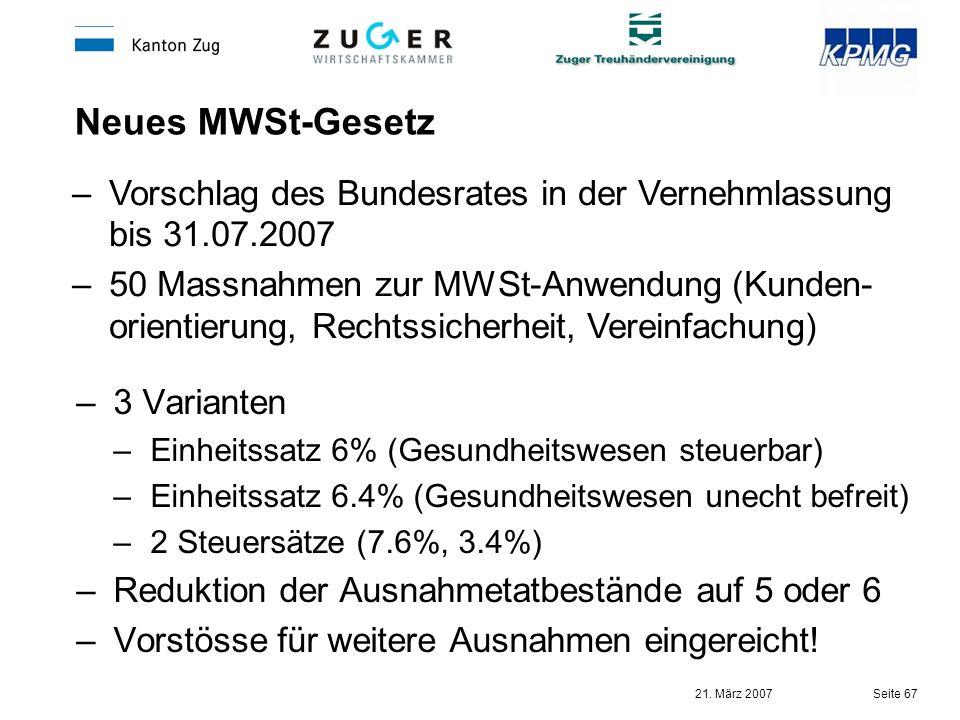 21. März 2007 Seite 67 Neues MWSt-Gesetz –3 Varianten –Einheitssatz 6% (Gesundheitswesen steuerbar) –Einheitssatz 6.4% (Gesundheitswesen unecht befrei