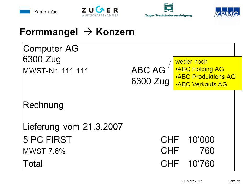 21. März 2007 Seite 72 Formmangel Konzern Computer AG 6300 Zug MWST-Nr. 111 111 ABC AG 6300 Zug Rechnung Lieferung vom 21.3.2007 5 PC FIRSTCHF10000 MW