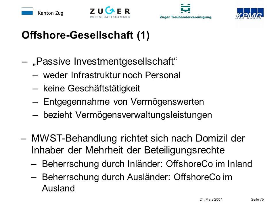 21. März 2007 Seite 75 Offshore-Gesellschaft (1) –Passive Investmentgesellschaft –weder Infrastruktur noch Personal –keine Geschäftstätigkeit –Entgege