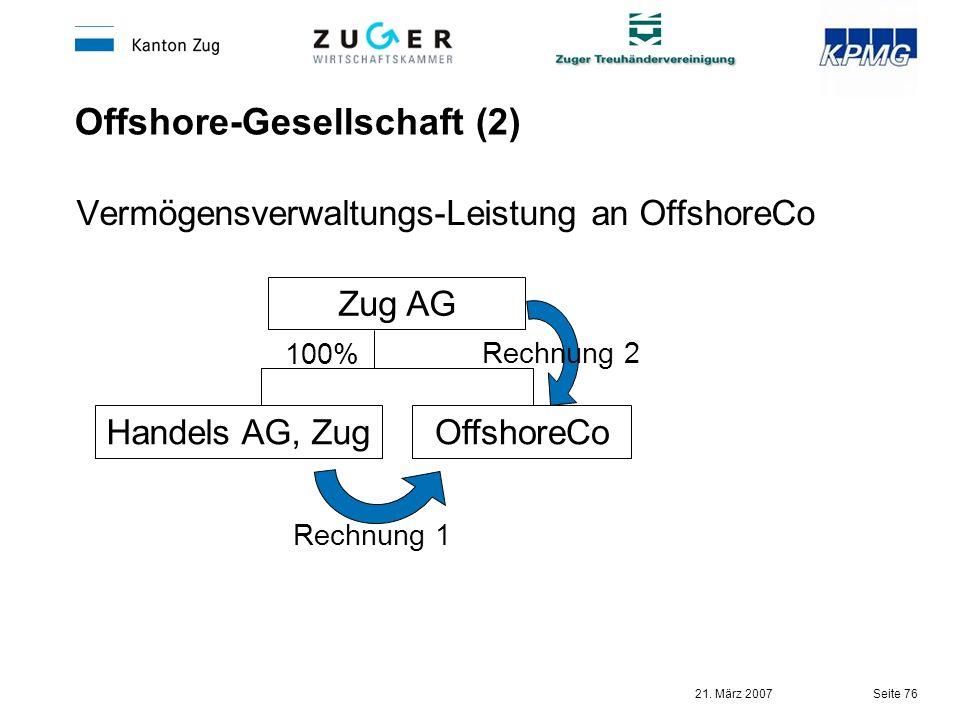 21. März 2007 Seite 76 Offshore-Gesellschaft (2) Vermögensverwaltungs-Leistung an OffshoreCo Zug AG OffshoreCoHandels AG, Zug 100% Rechnung 2 Rechnung