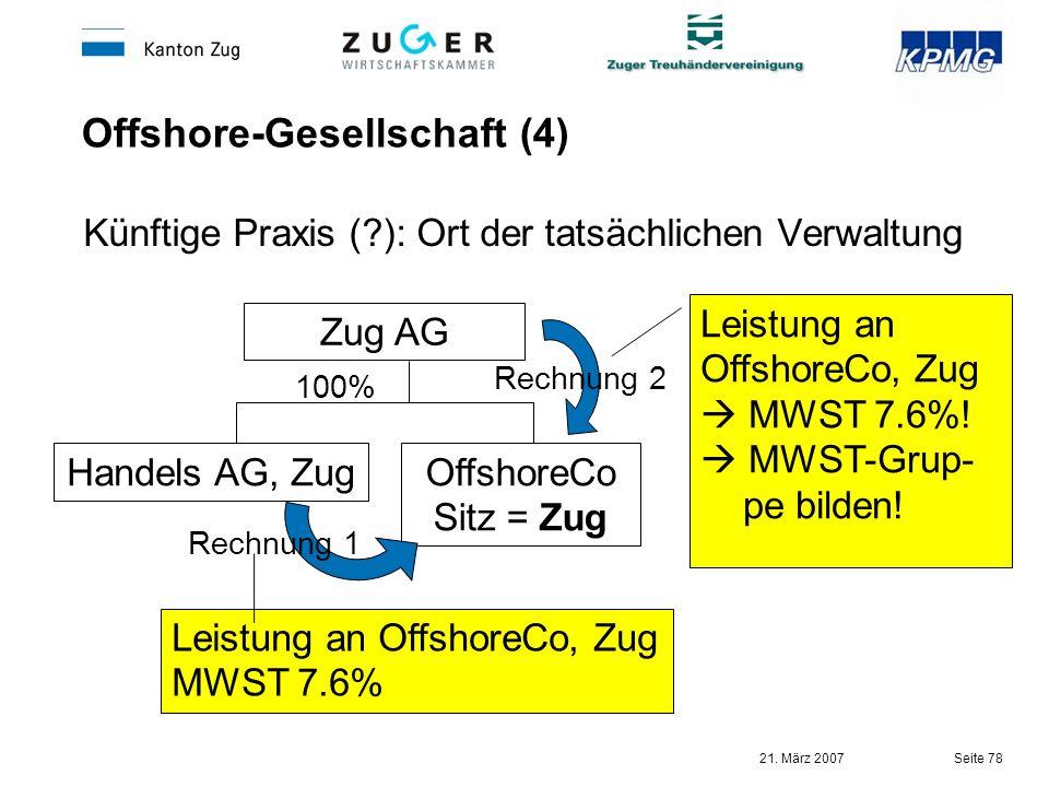 21. März 2007 Seite 78 Offshore-Gesellschaft (4) Künftige Praxis (?): Ort der tatsächlichen Verwaltung Zug AG OffshoreCo Sitz = Zug Handels AG, Zug 10