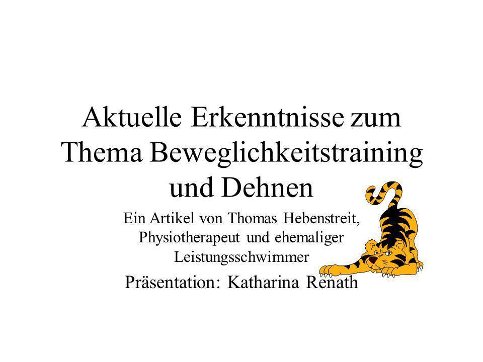 Aktuelle Erkenntnisse zum Thema Beweglichkeitstraining und Dehnen Ein Artikel von Thomas Hebenstreit, Physiotherapeut und ehemaliger Leistungsschwimme