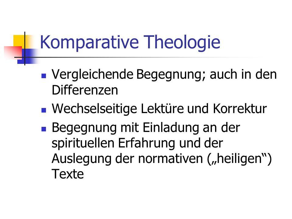Komparative Theologie Vergleichende Begegnung; auch in den Differenzen Wechselseitige Lektüre und Korrektur Begegnung mit Einladung an der spirituelle