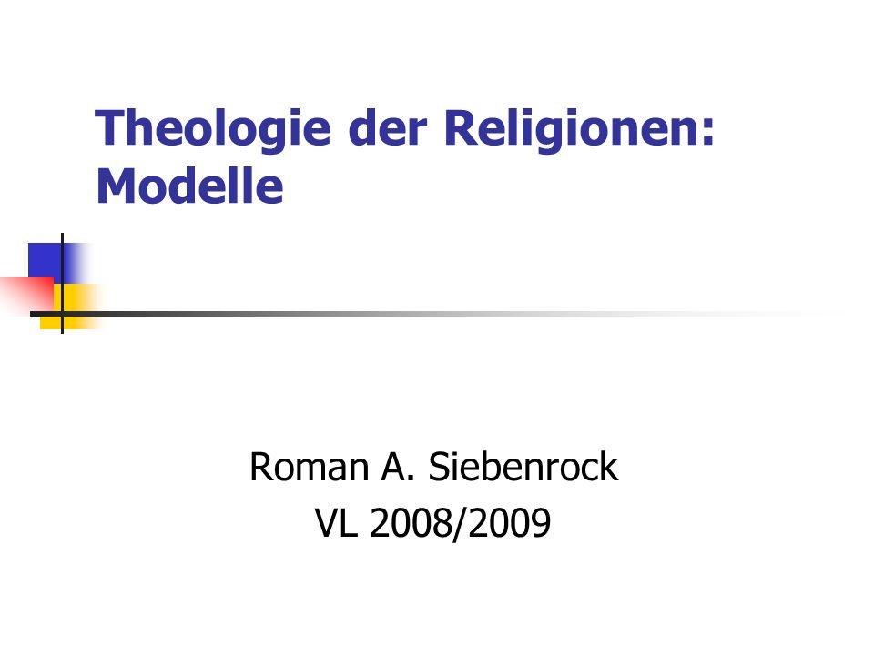 Theologie der Religionen: Modelle Roman A. Siebenrock VL 2008/2009