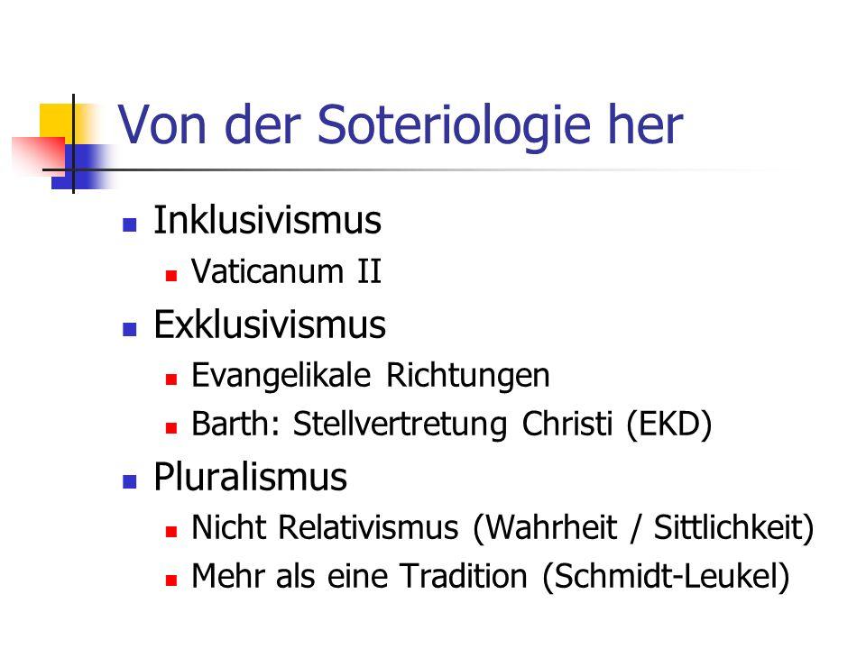 Von der Soteriologie her Inklusivismus Vaticanum II Exklusivismus Evangelikale Richtungen Barth: Stellvertretung Christi (EKD) Pluralismus Nicht Relat