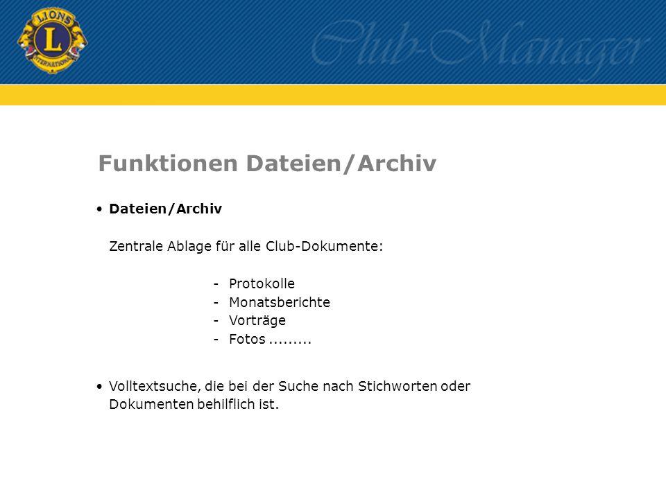 Dateien/Archiv Zentrale Ablage für alle Club-Dokumente: -Protokolle -Monatsberichte -Vorträge -Fotos......... Volltextsuche, die bei der Suche nach St