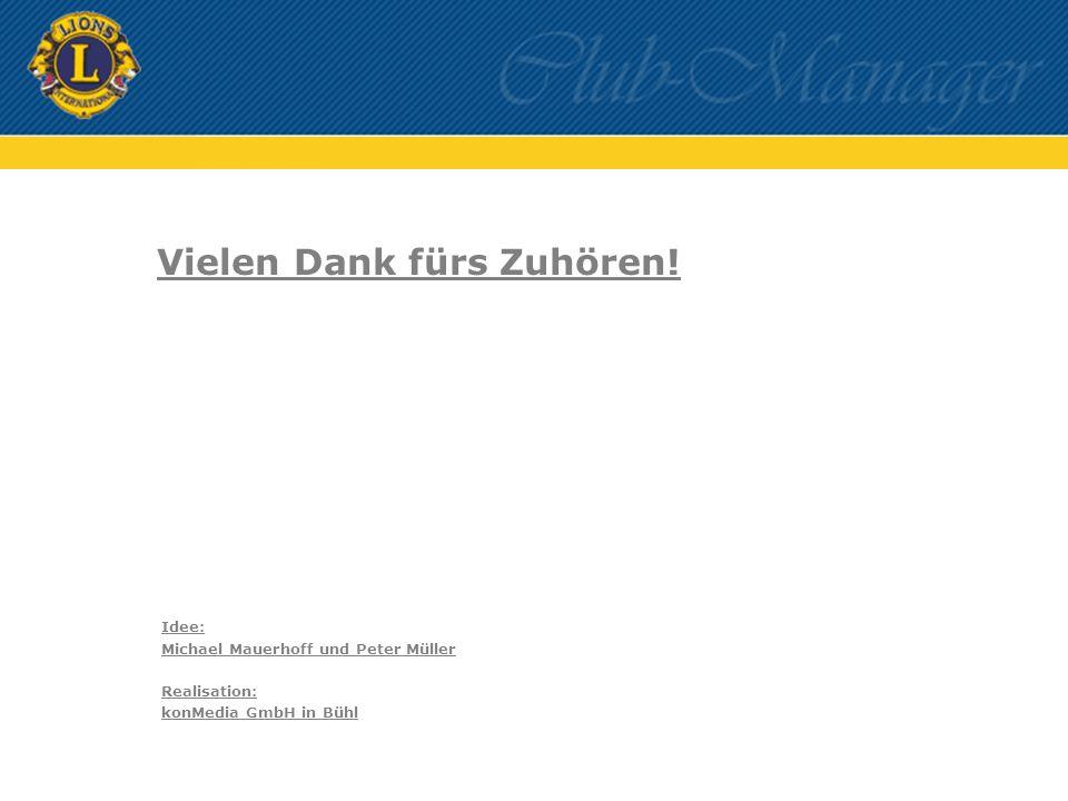 Vielen Dank fürs Zuhören! Idee: Michael Mauerhoff und Peter Müller Realisation: konMedia GmbH in Bühl