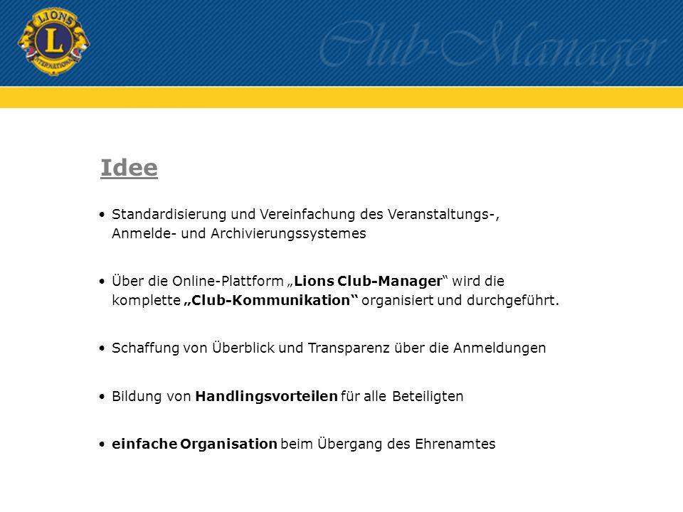 Idee Standardisierung und Vereinfachung des Veranstaltungs-, Anmelde- und Archivierungssystemes Über die Online-Plattform Lions Club-Manager wird die