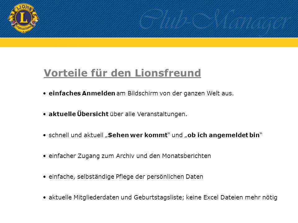Vorteile für den Lionsfreund einfaches Anmelden am Bildschirm von der ganzen Welt aus. aktuelle Übersicht über alle Veranstaltungen. schnell und aktue