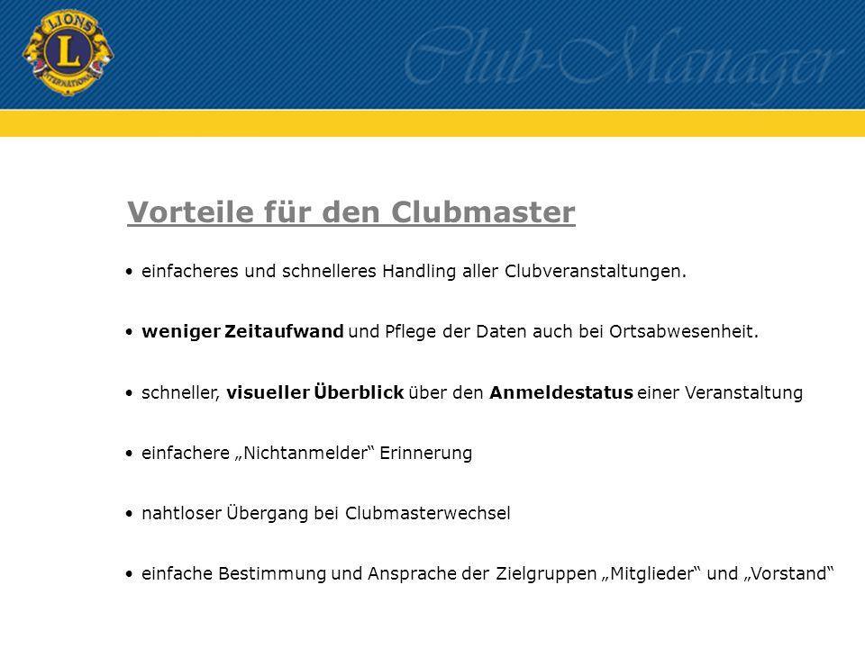 Vorteile für den Clubmaster einfacheres und schnelleres Handling aller Clubveranstaltungen. weniger Zeitaufwand und Pflege der Daten auch bei Ortsabwe