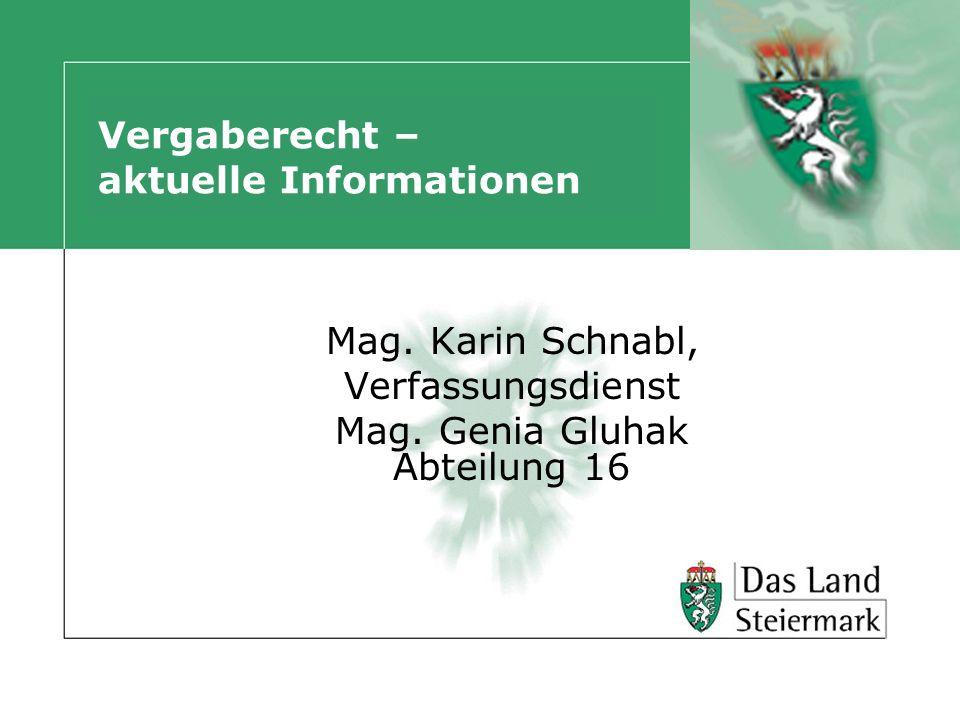 Vergaberecht – aktuelle Informationen Mag. Karin Schnabl, Verfassungsdienst Mag. Genia Gluhak Abteilung 16