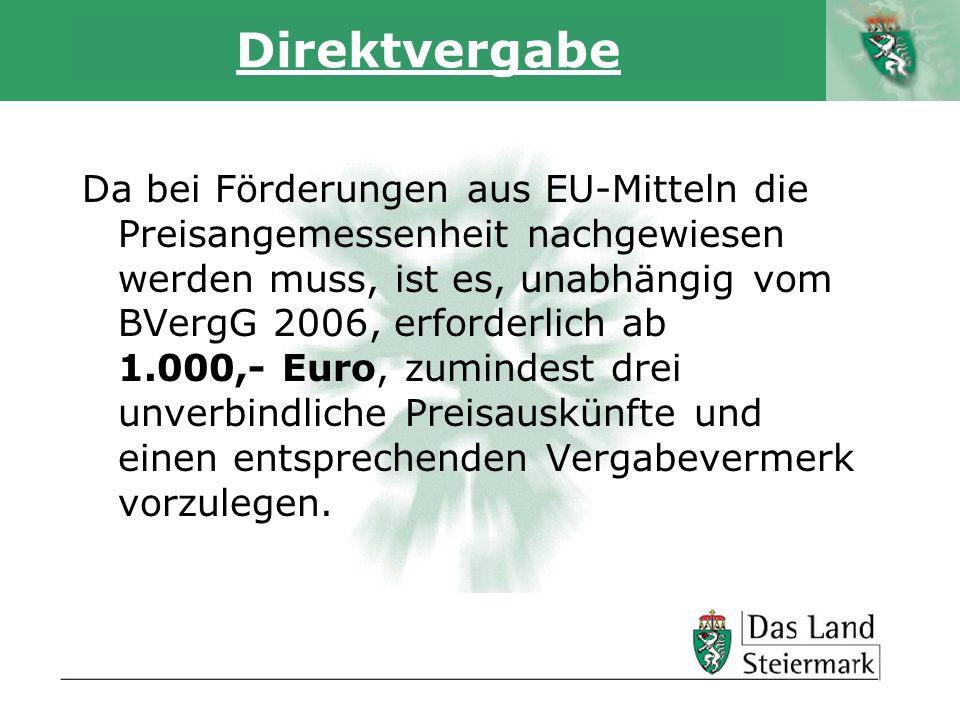 Autor Direktvergabe Da bei Förderungen aus EU-Mitteln die Preisangemessenheit nachgewiesen werden muss, ist es, unabhängig vom BVergG 2006, erforderlich ab 1.000,- Euro, zumindest drei unverbindliche Preisauskünfte und einen entsprechenden Vergabevermerk vorzulegen.