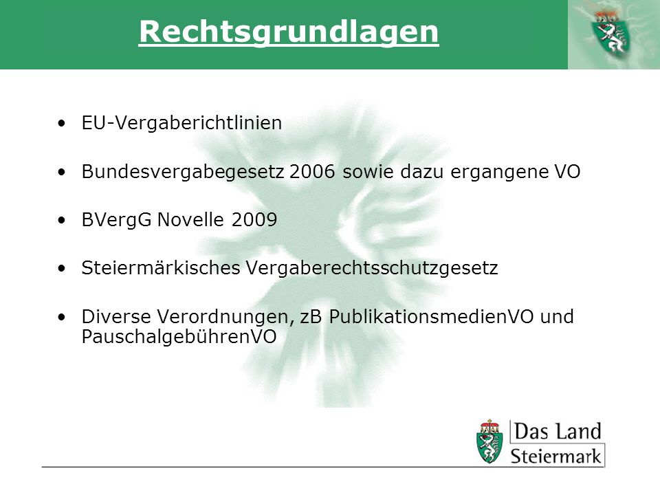 Autor Rechtsgrundlagen EU-Vergaberichtlinien Bundesvergabegesetz 2006 sowie dazu ergangene VO BVergG Novelle 2009 Steiermärkisches Vergaberechtsschutzgesetz Diverse Verordnungen, zB PublikationsmedienVO und PauschalgebührenVO