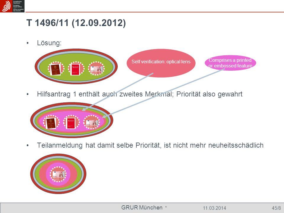 GRUR München ° 11.03.2014 45/8 T 1496/11 (12.09.2012) Lösung: Hilfsantrag 1 enthält auch zweites Merkmal; Priorität also gewahrt Teilanmeldung hat damit selbe Priorität, ist nicht mehr neuheitsschädlich Self verification: optical lens Comprises a printed or embossed feature