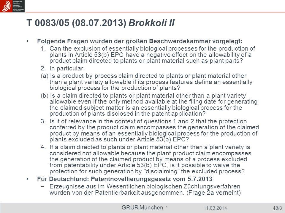 GRUR München ° 11.03.2014 48/8 T 0083/05 (08.07.2013) Brokkoli II Folgende Fragen wurden der großen Beschwerdekammer vorgelegt: 1.