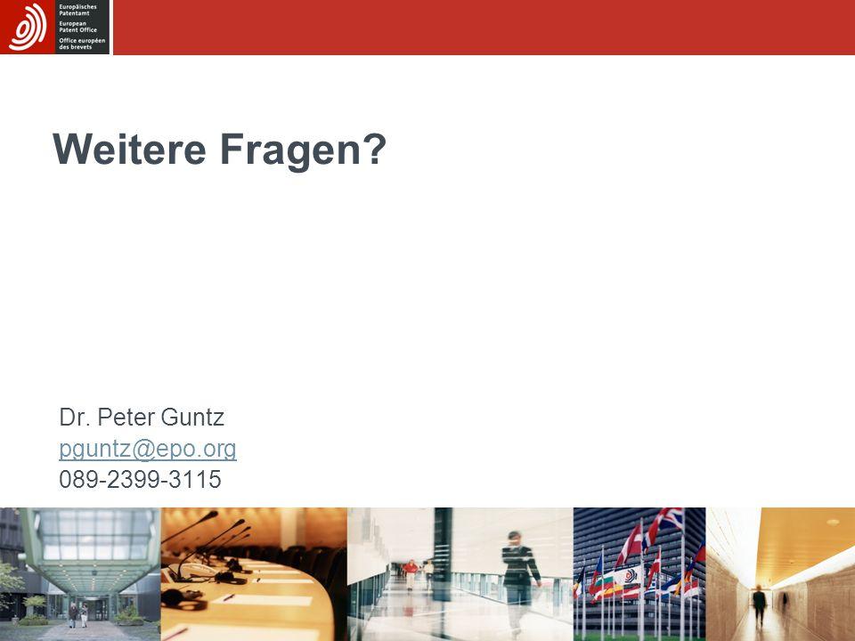 Weitere Fragen? Dr. Peter Guntz pguntz@epo.org 089-2399-3115