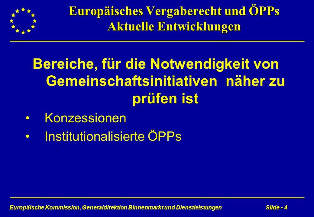 Europäische Kommission, Generaldirektion Binnenmarkt und DienstleistungenSlide - 4 Europäisches Vergaberecht und ÖPPs Aktuelle Entwicklungen Bereiche,