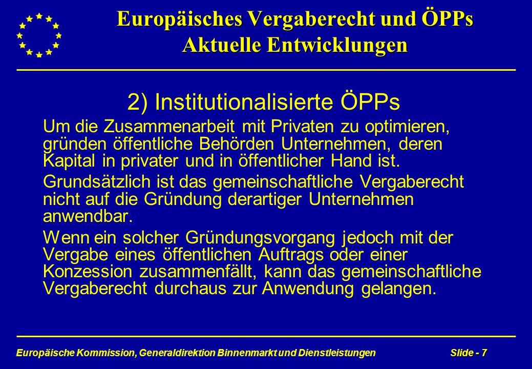Europäische Kommission, Generaldirektion Binnenmarkt und DienstleistungenSlide - 7 Europäisches Vergaberecht und ÖPPs Aktuelle Entwicklungen 2) Instit