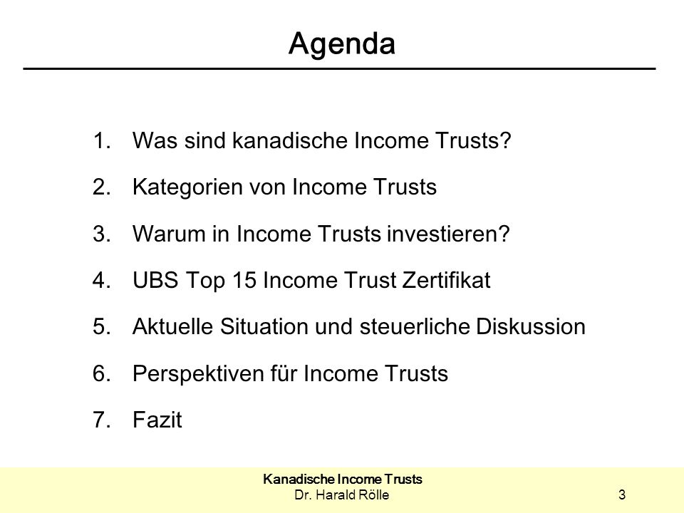 Kanadische Income Trusts Dr. Harald Rölle3 Agenda 1.Was sind kanadische Income Trusts? 2.Kategorien von Income Trusts 3.Warum in Income Trusts investi