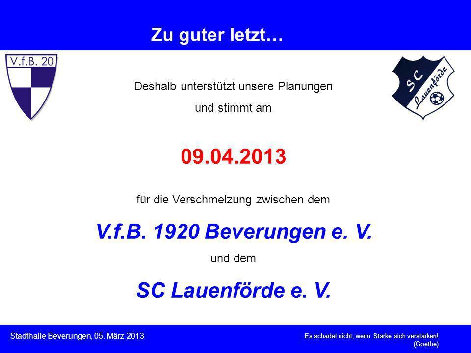 Es schadet nicht, wenn Starke sich verstärken! (Goethe) Stadthalle Beverungen, 05. März 2013 Zu guter letzt… Deshalb unterstützt unsere Planungen und