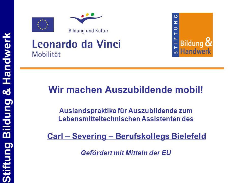 Stiftung Bildung & Handwerk Wir machen Auszubildende mobil! Auslandspraktika für Auszubildende zum Lebensmitteltechnischen Assistenten des Carl – Seve