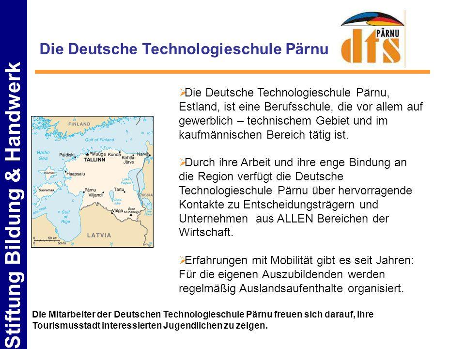 Stiftung Bildung & Handwerk Die Deutsche Technologieschule Pärnu Die Deutsche Technologieschule Pärnu, Estland, ist eine Berufsschule, die vor allem a